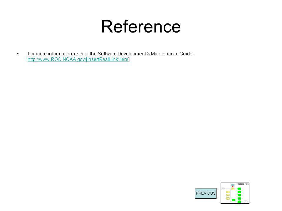 Reference For more information, refer to the Software Development & Maintenance Guide, http://www.ROC.NOAA.gov/[InsertRealLinkHere]